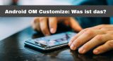 Android OM Customize: Was ist das?